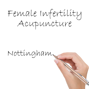 Acupuncture for Female Infertility Nottingham